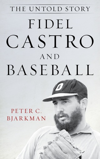 Fidel Castro and Baseball: The Untold Story